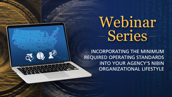 Webinar Series | Incorporating the Minimum Required Operating Standards Into Your Agency's NIBIN Organizational Lifestyle