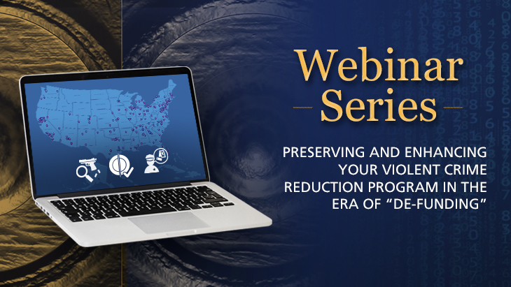 "Webinar Series | Preserving and Enhancing Your Violent Crime Reduction Program in the Era of ""De-funding''"